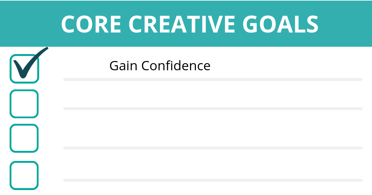 Focus on these areas of core creative goals